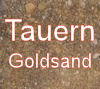 Tauerngoldsand / Pay Dirt